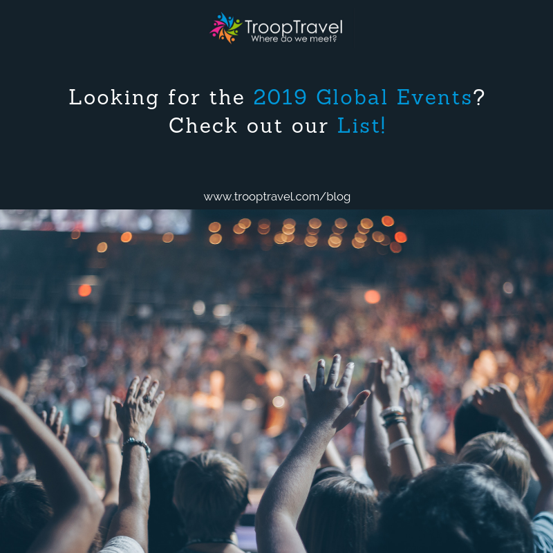 2019 Global Events, Select the best event for you! TroopTravel